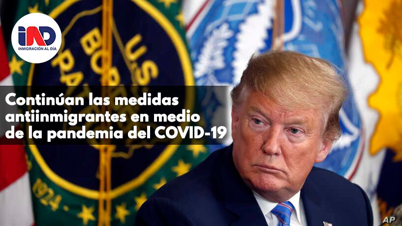 Continúan las nuevas acciones del gobierno Trump para restringir la migración.
