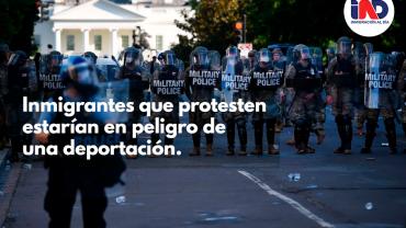 Inmigrantes que participen en las protestas estarían en peligro.